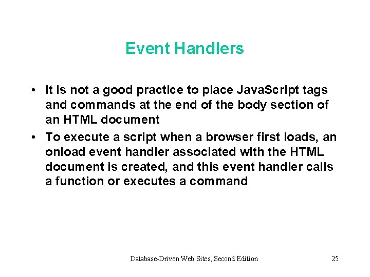 Event Handlers • It is not a good practice to place Java. Script tags