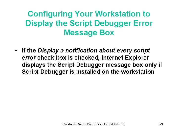 Configuring Your Workstation to Display the Script Debugger Error Message Box • If the