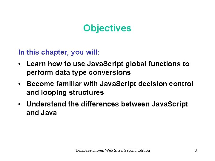 Objectives In this chapter, you will: • Learn how to use Java. Script global