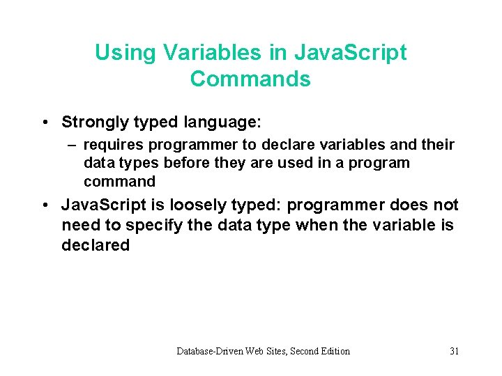 Using Variables in Java. Script Commands • Strongly typed language: – requires programmer to