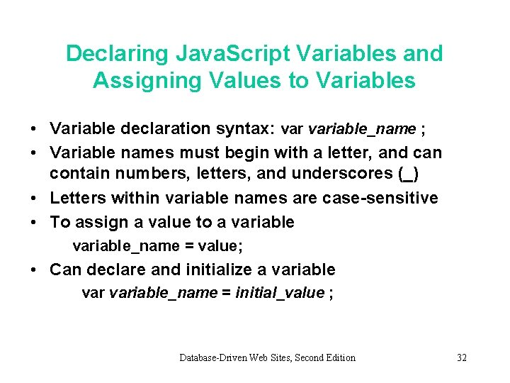 Declaring Java. Script Variables and Assigning Values to Variables • Variable declaration syntax: variable_name