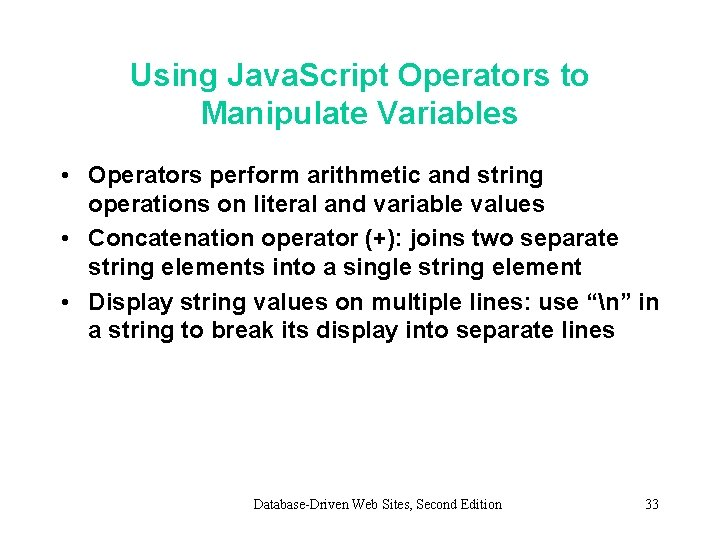 Using Java. Script Operators to Manipulate Variables • Operators perform arithmetic and string operations