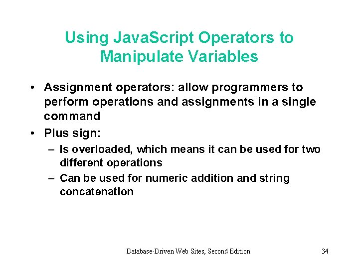 Using Java. Script Operators to Manipulate Variables • Assignment operators: allow programmers to perform