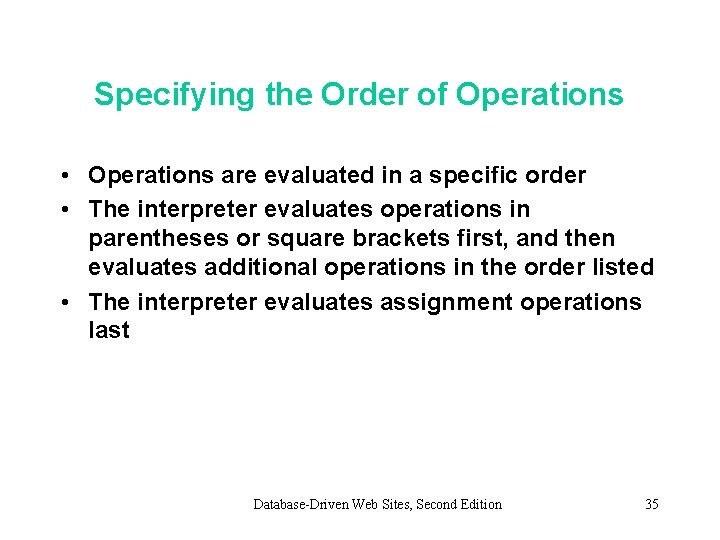 Specifying the Order of Operations • Operations are evaluated in a specific order •