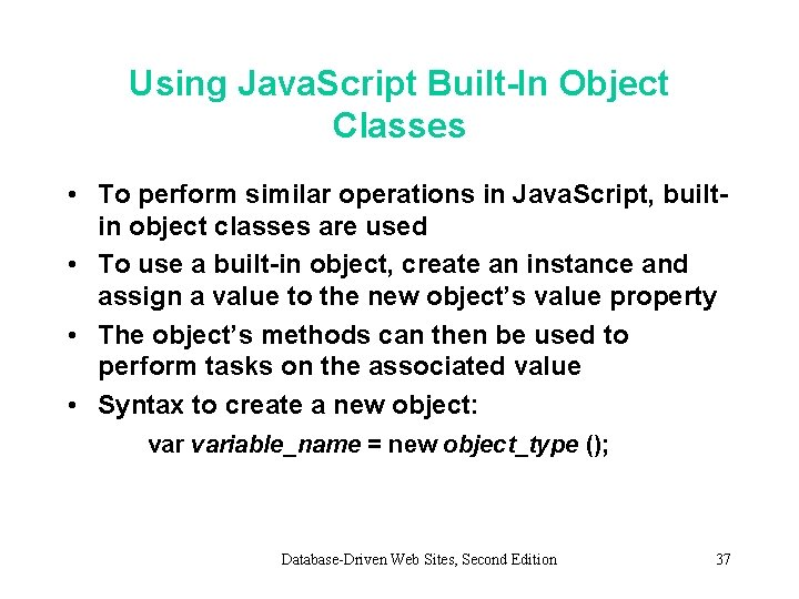 Using Java. Script Built-In Object Classes • To perform similar operations in Java. Script,