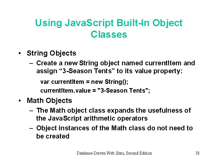 Using Java. Script Built-In Object Classes • String Objects – Create a new String
