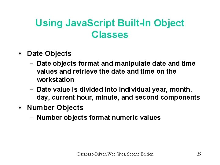Using Java. Script Built-In Object Classes • Date Objects – Date objects format and
