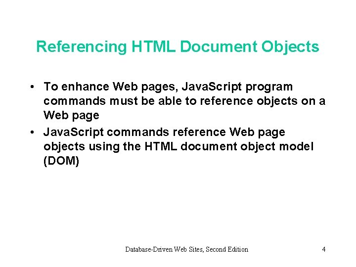 Referencing HTML Document Objects • To enhance Web pages, Java. Script program commands must