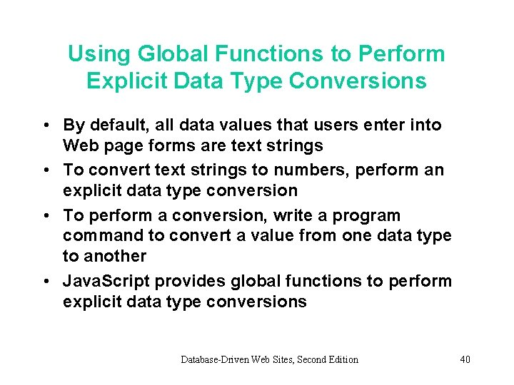 Using Global Functions to Perform Explicit Data Type Conversions • By default, all data