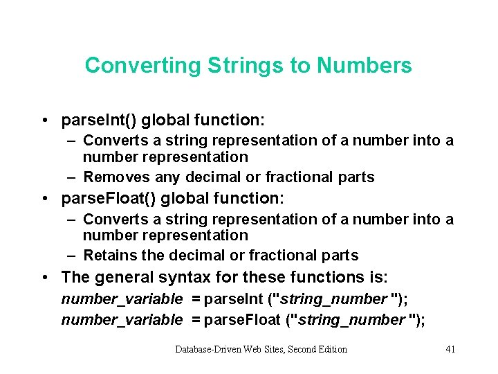 Converting Strings to Numbers • parse. Int() global function: – Converts a string representation