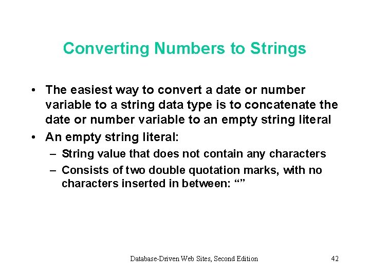 Converting Numbers to Strings • The easiest way to convert a date or number