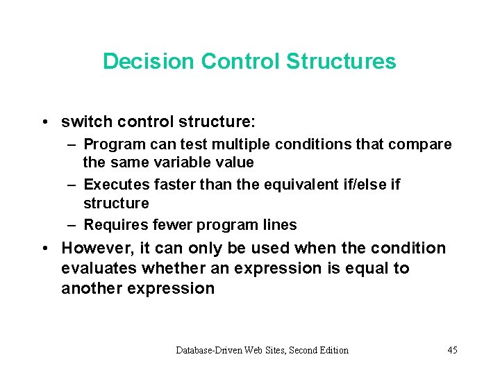 Decision Control Structures • switch control structure: – Program can test multiple conditions that