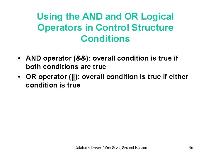 Using the AND and OR Logical Operators in Control Structure Conditions • AND operator
