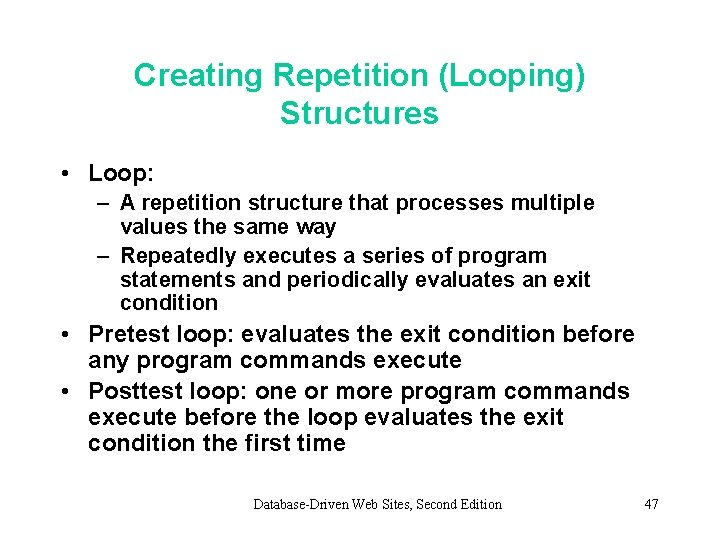 Creating Repetition (Looping) Structures • Loop: – A repetition structure that processes multiple values