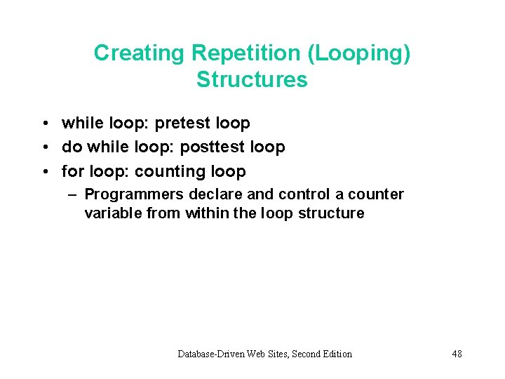 Creating Repetition (Looping) Structures • while loop: pretest loop • do while loop: posttest