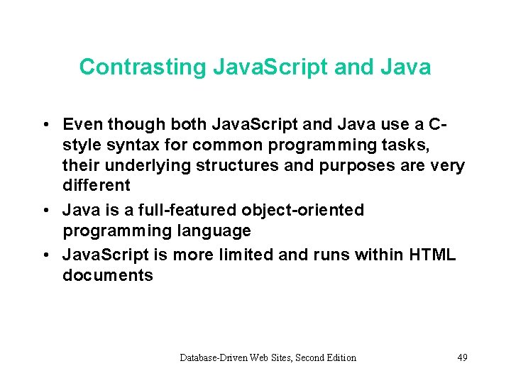 Contrasting Java. Script and Java • Even though both Java. Script and Java use