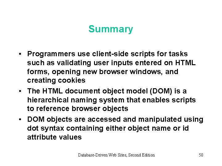 Summary • Programmers use client-side scripts for tasks such as validating user inputs entered