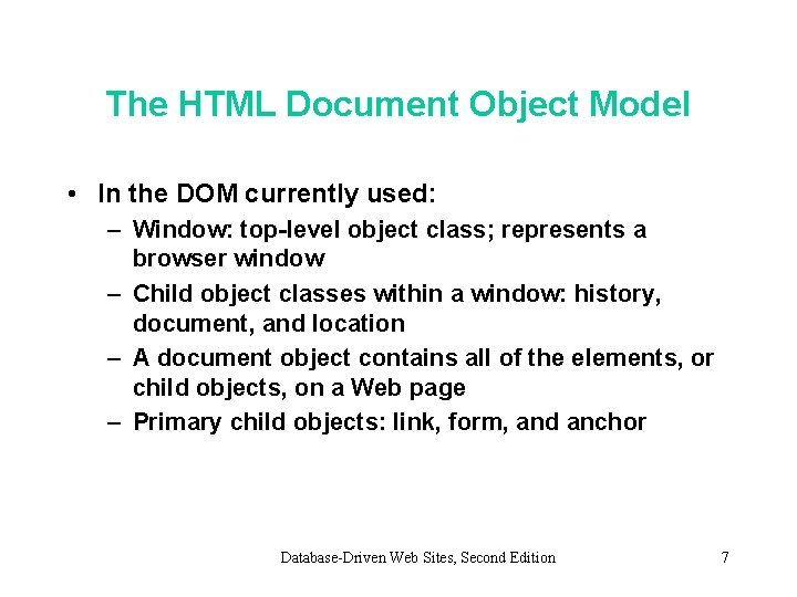 The HTML Document Object Model • In the DOM currently used: – Window: top-level