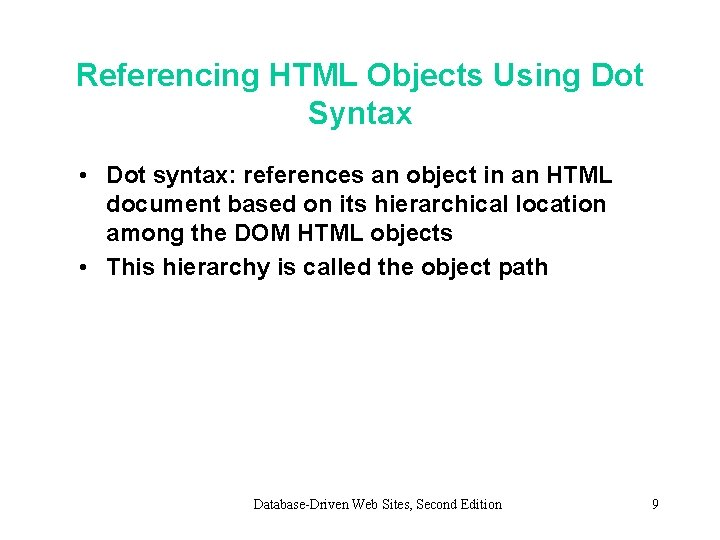 Referencing HTML Objects Using Dot Syntax • Dot syntax: references an object in an
