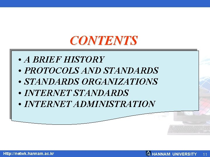 CONTENTS • A BRIEF HISTORY • PROTOCOLS AND STANDARDS • STANDARDS ORGANIZATIONS • INTERNET