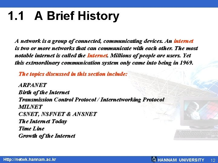 1. 1 A Brief History A network is a group of connected, communicating devices.
