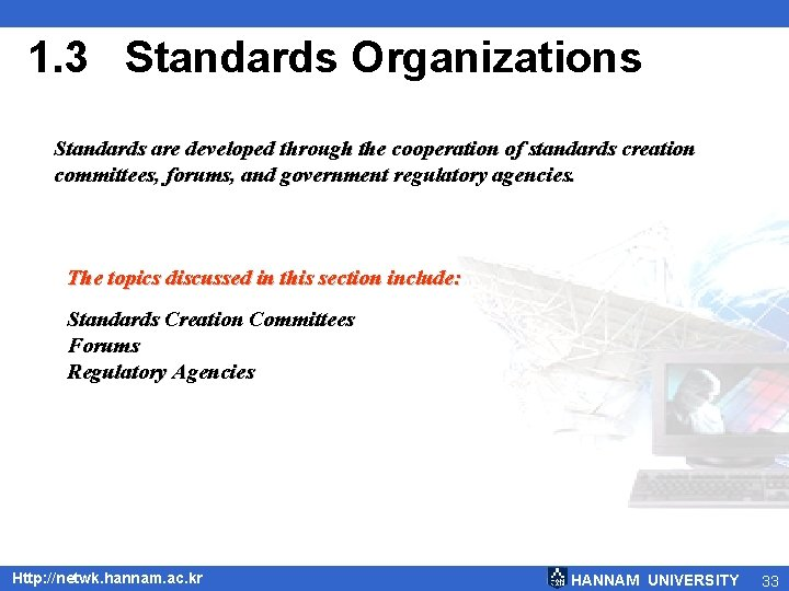 1. 3 Standards Organizations Standards are developed through the cooperation of standards creation committees,