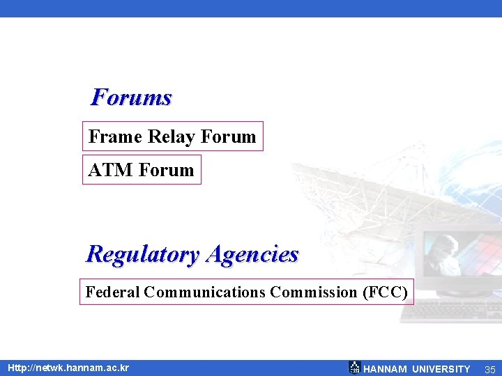 Forums Frame Relay Forum ATM Forum Regulatory Agencies Federal Communications Commission (FCC) Http: //netwk.