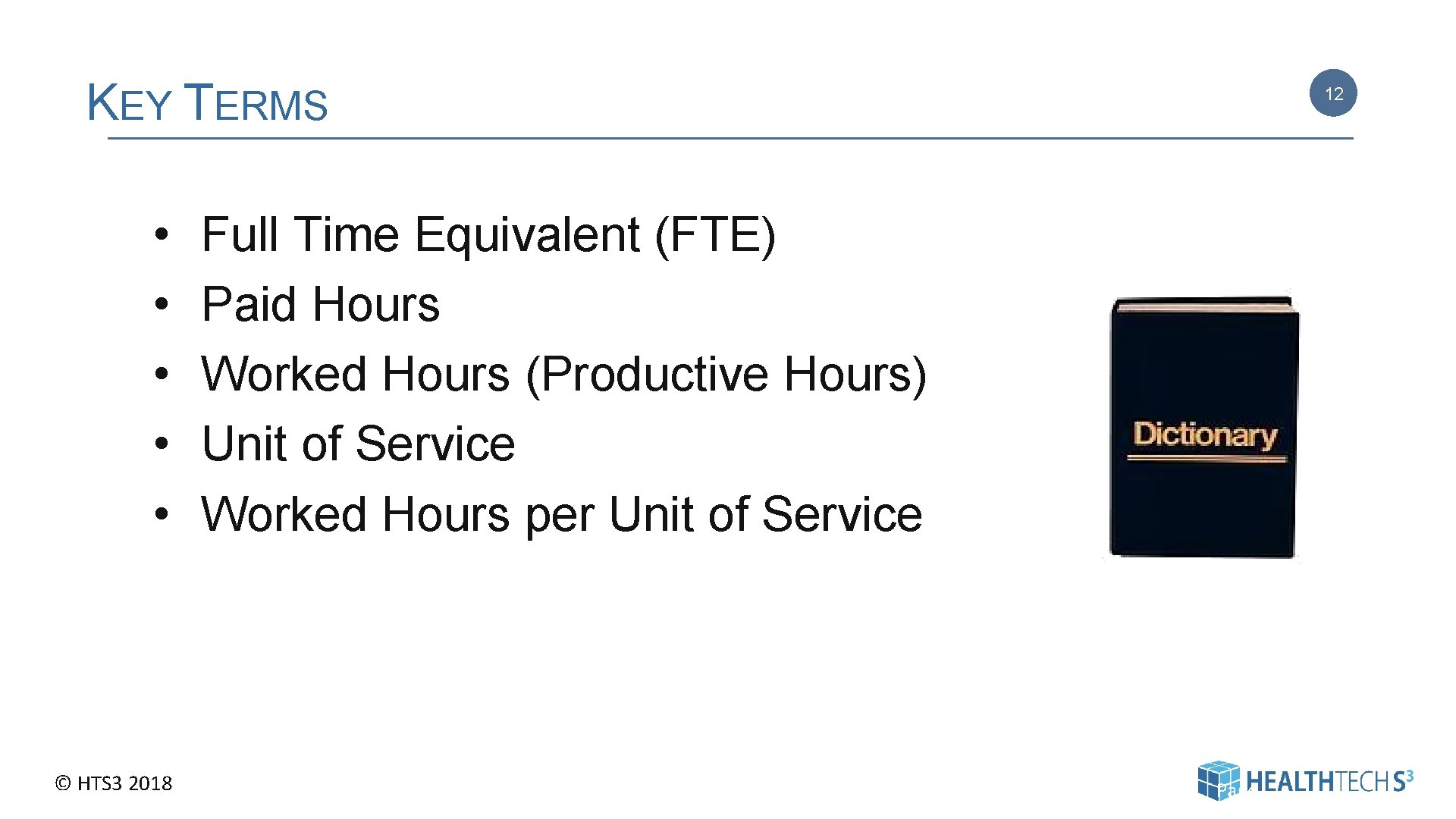 KEY TERMS • • • © HTS 3 2018 12 Full Time Equivalent (FTE)