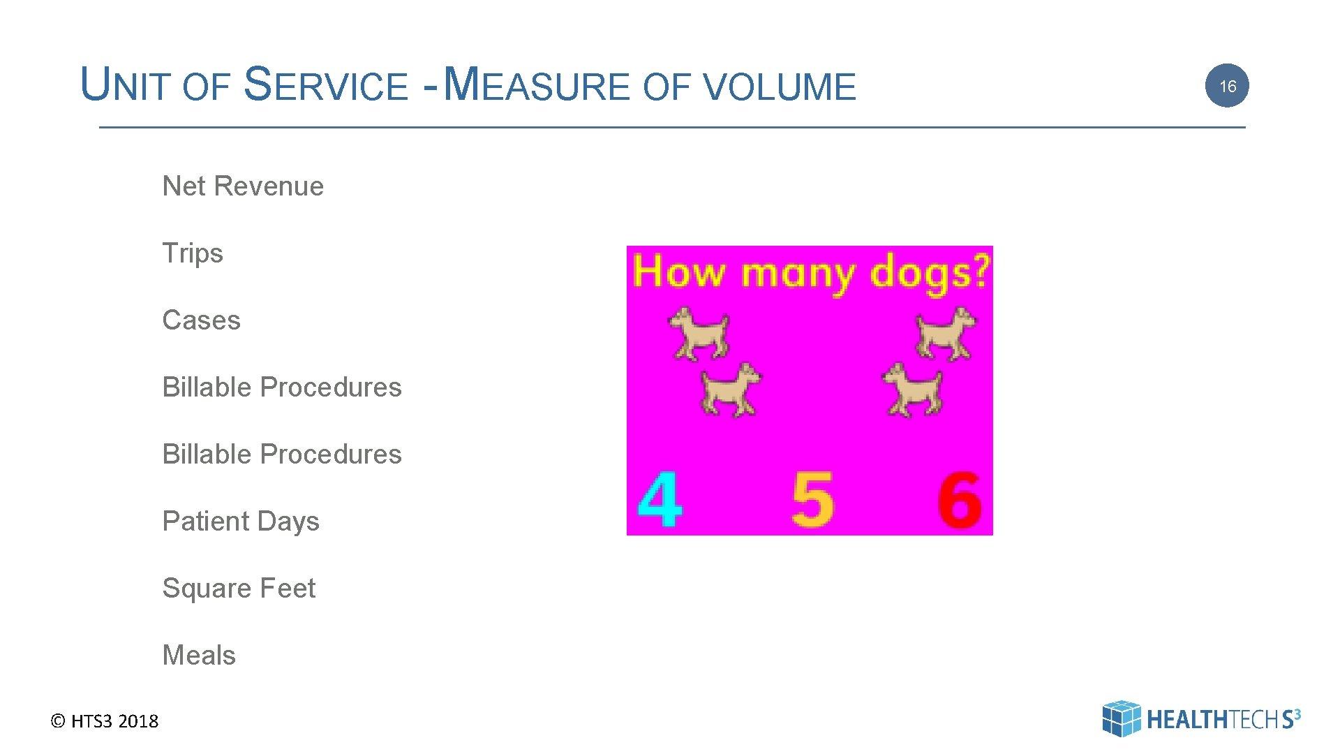 UNIT OF SERVICE - MEASURE OF VOLUME Net Revenue Trips Cases Billable Procedures Patient