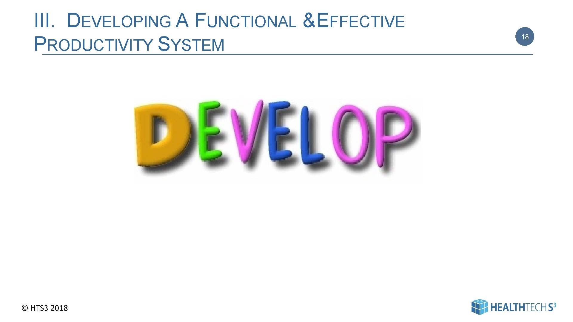 III. DEVELOPING A FUNCTIONAL & EFFECTIVE PRODUCTIVITY SYSTEM © HTS 3 2018 18 18