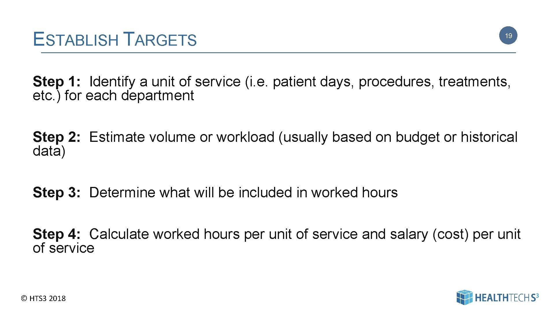 ESTABLISH TARGETS 19 Step 1: Identify a unit of service (i. e. patient days,