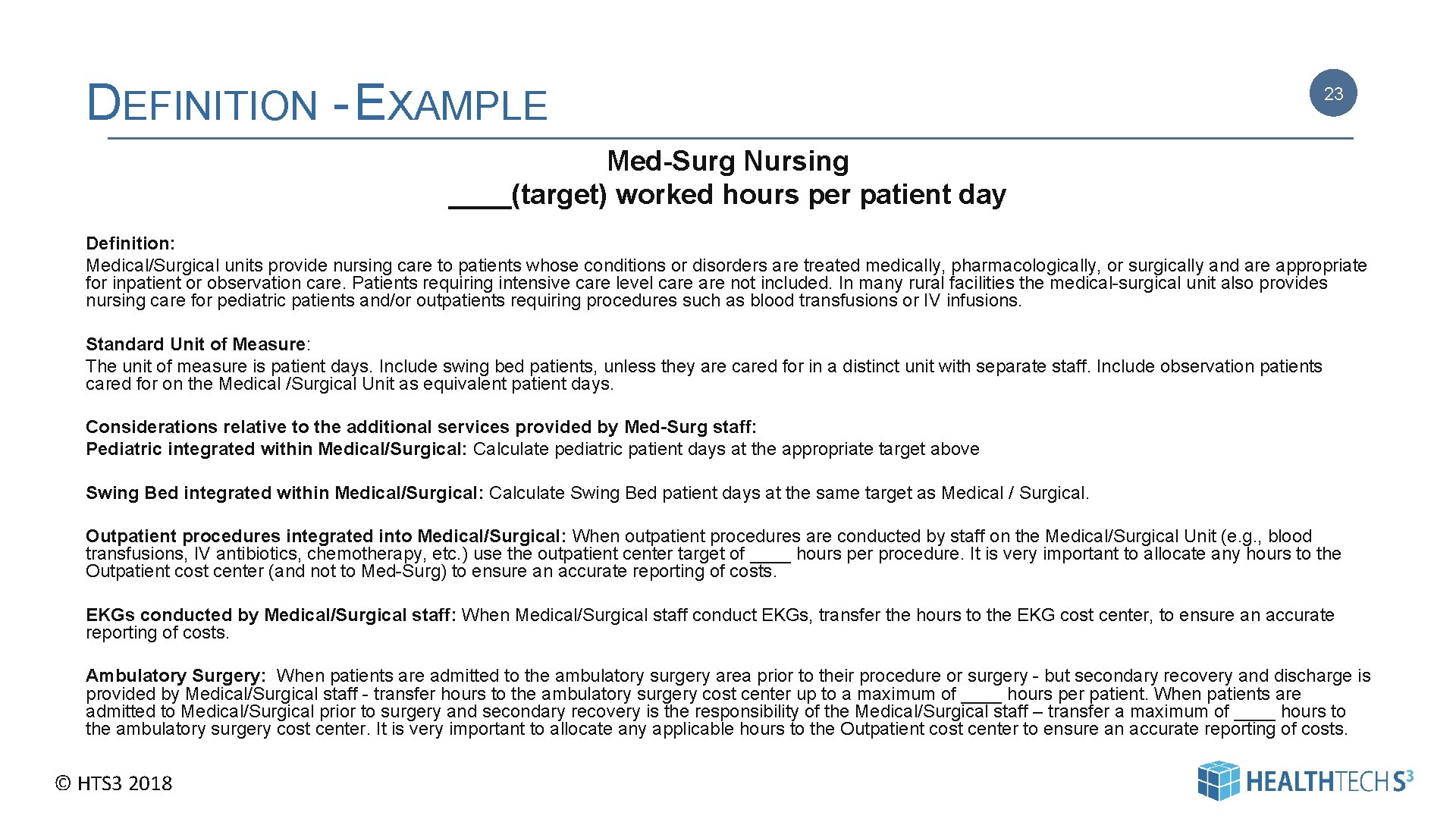 DEFINITION - EXAMPLE 23 Med-Surg Nursing ____(target) worked hours per patient day Definition: Medical/Surgical