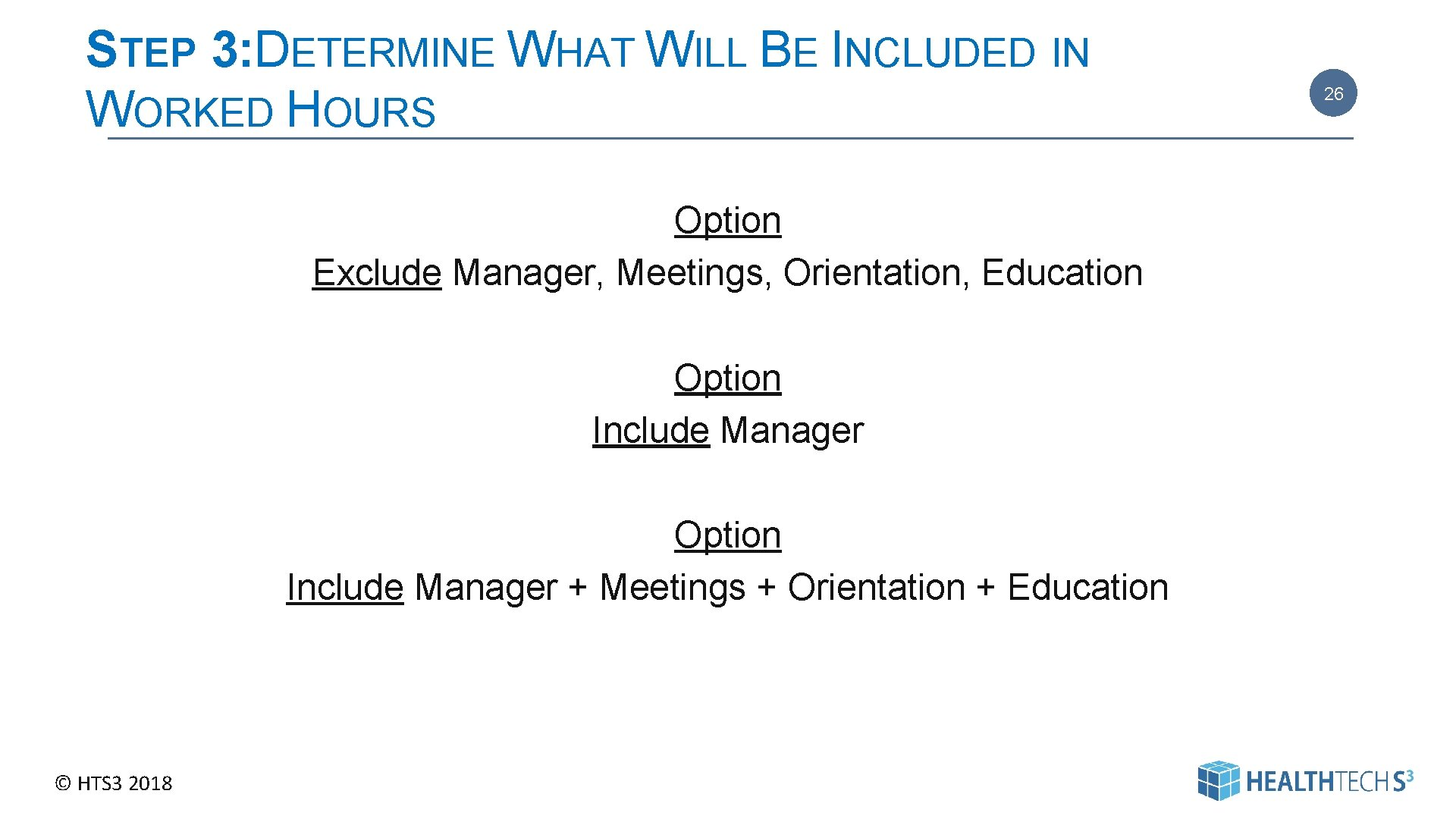 STEP 3: DETERMINE WHAT WILL BE INCLUDED IN WORKED HOURS Option Exclude Manager, Meetings,