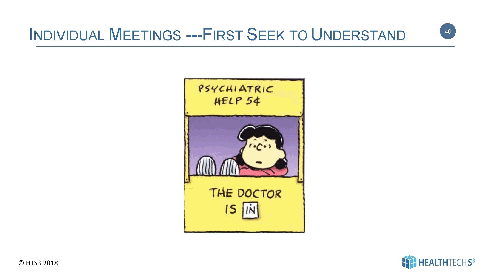 INDIVIDUAL MEETINGS --- FIRST SEEK TO UNDERSTAND © HTS 3 2018 40 40