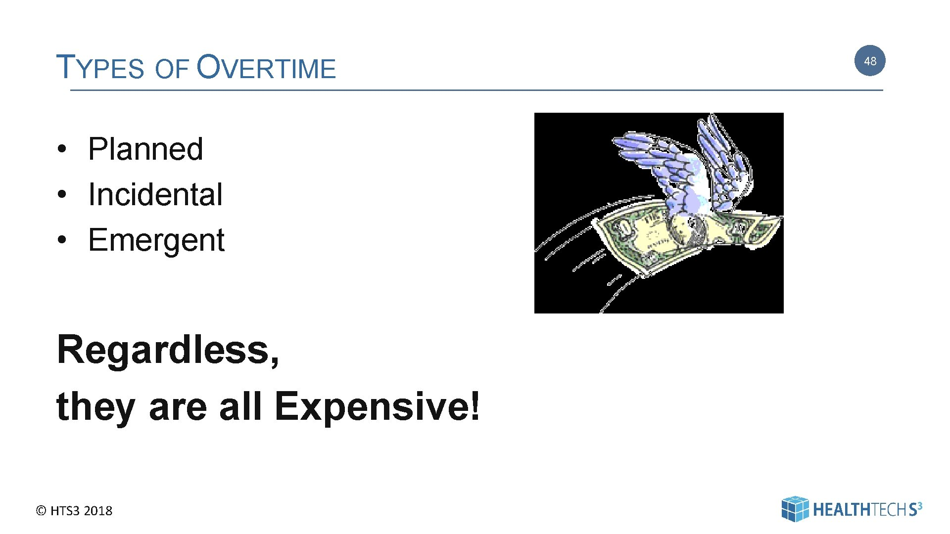 TYPES OF OVERTIME • Planned • Incidental • Emergent Regardless, they are all Expensive!