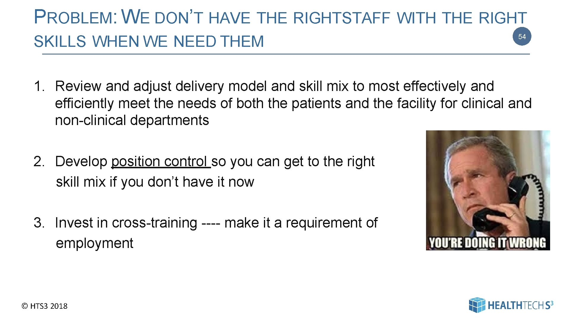 PROBLEM: WE DON'T HAVE THE RIGHT STAFF WITH THE RIGHT SKILLS WHEN WE NEED