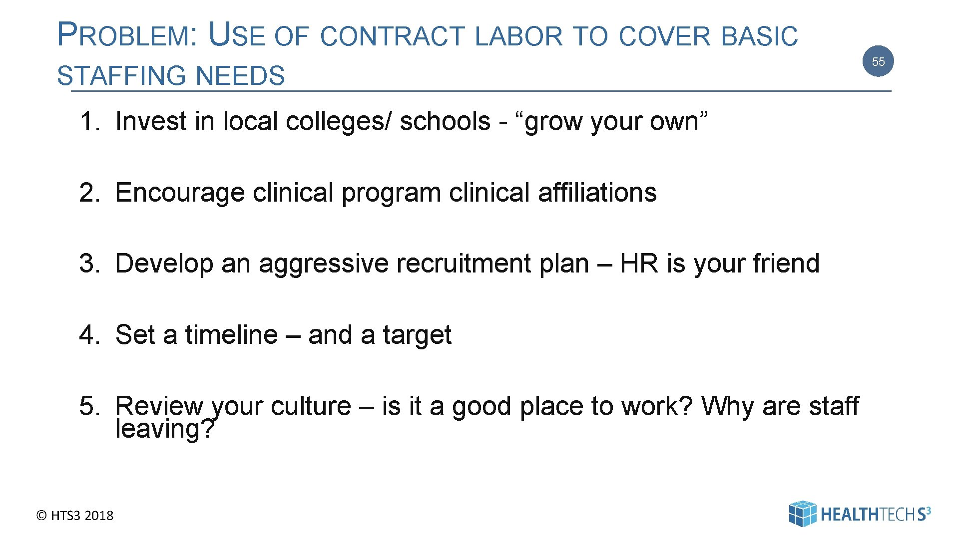 PROBLEM: USE OF CONTRACT LABOR TO COVER BASIC STAFFING NEEDS 1. Invest in local