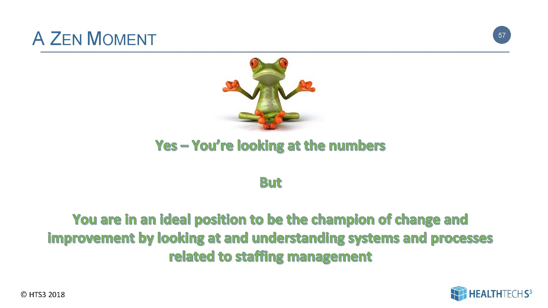 A ZEN MOMENT 57 Yes – You're looking at the numbers But You are