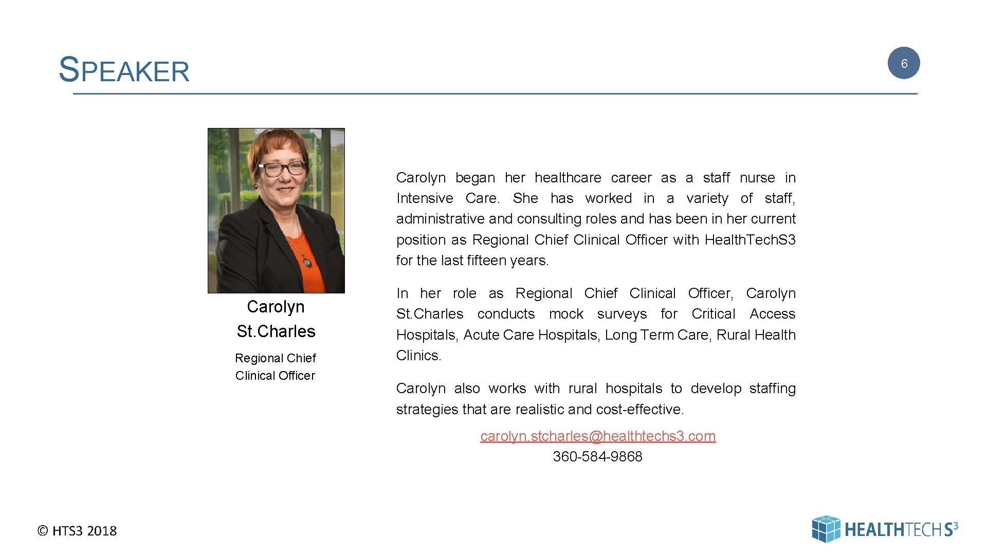 SPEAKER 6 Carolyn began her healthcareer as a staff nurse in Intensive Care. She