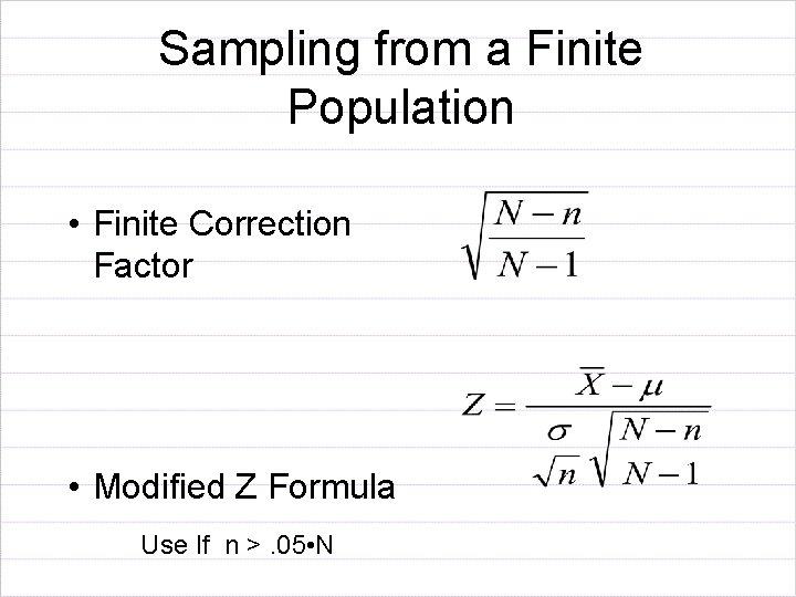 Sampling from a Finite Population • Finite Correction Factor • Modified Z Formula Use