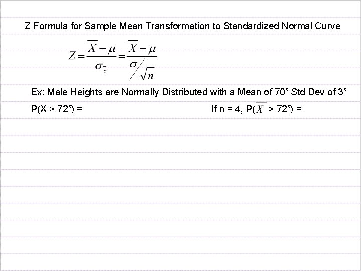 Z Formula for Sample Mean Transformation to Standardized Normal Curve Ex: Male Heights are
