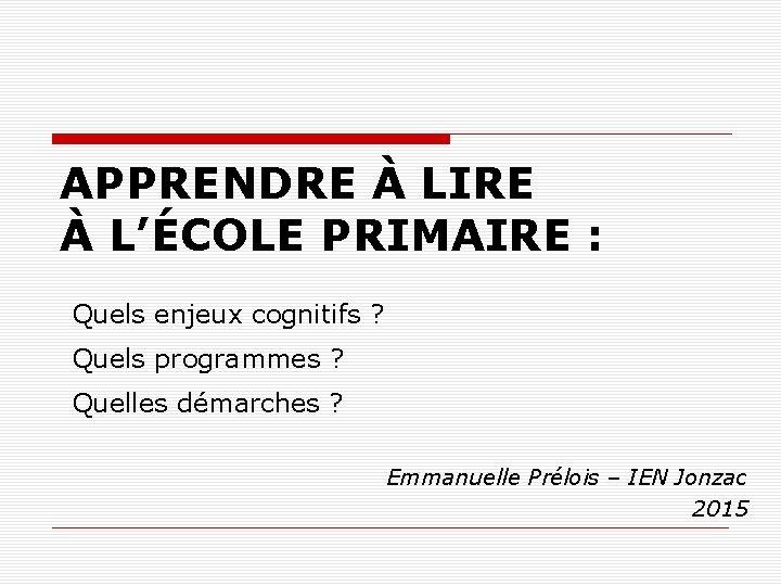 APPRENDRE À LIRE À L'ÉCOLE PRIMAIRE : Quels enjeux cognitifs ? Quels programmes ?