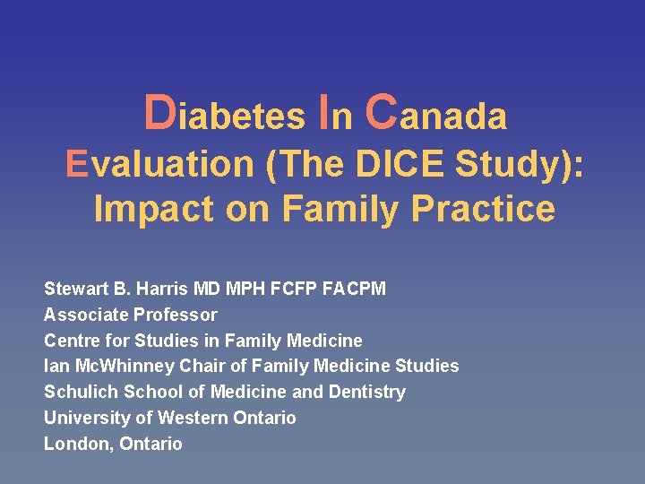 Diabetes In Canada Evaluation (The DICE Study): Impact on Family Practice Stewart B. Harris