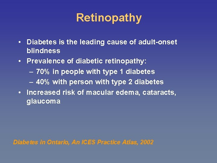Retinopathy • Diabetes is the leading cause of adult-onset blindness • Prevalence of diabetic