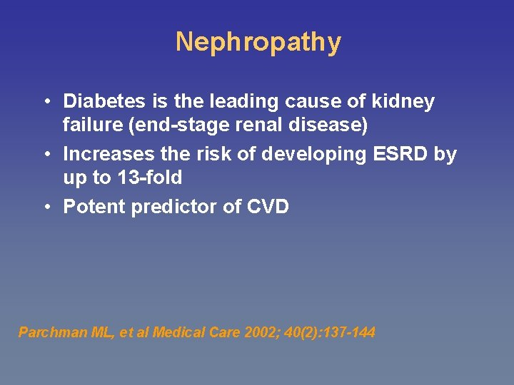 Nephropathy • Diabetes is the leading cause of kidney failure (end-stage renal disease) •