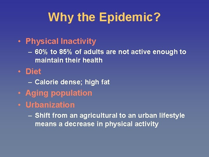 Why the Epidemic? • Physical Inactivity – 60% to 85% of adults are not