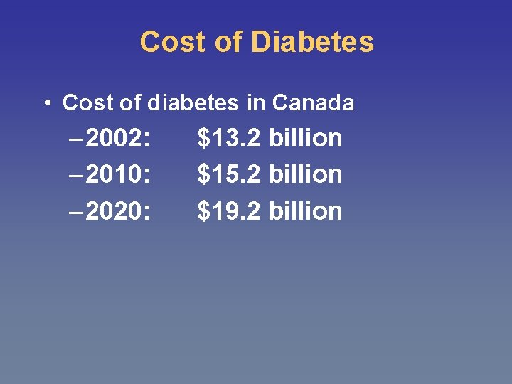 Cost of Diabetes • Cost of diabetes in Canada – 2002: – 2010: –