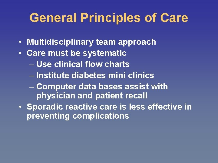 General Principles of Care • Multidisciplinary team approach • Care must be systematic –