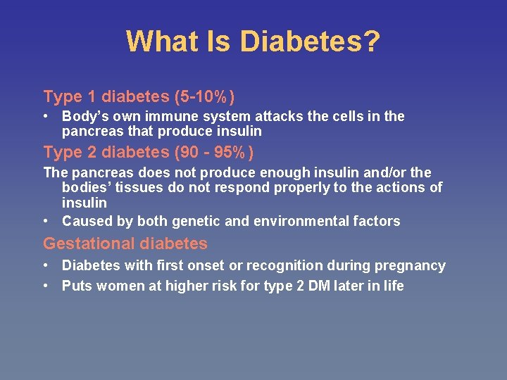 What Is Diabetes? Type 1 diabetes (5 -10%) • Body's own immune system attacks