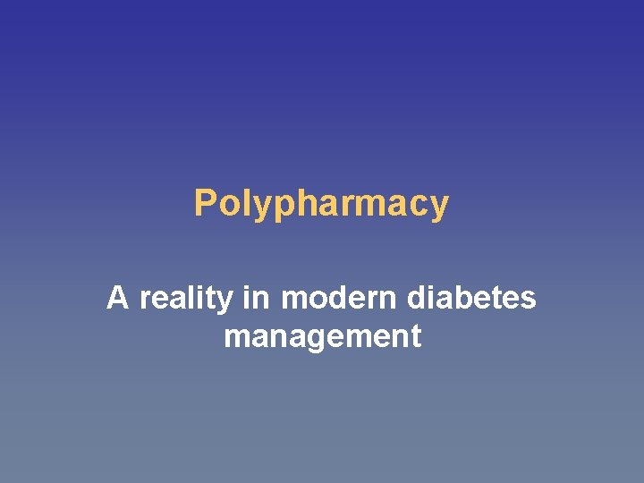 Polypharmacy A reality in modern diabetes management